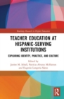 Teacher Education at Hispanic-Serving Institutions : Exploring Identity, Practice, and Culture - Book