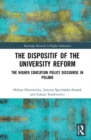 The Dispositif of the University Reform : The Higher Education Policy Discourse in Poland - Book