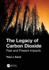 The Legacy of Carbon Dioxide : Past and Present Impacts - Book