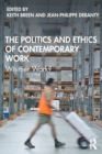 The Politics and Ethics of Contemporary Work : Whither Work? - Book