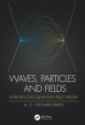 Waves, Particles and Fields : Introducing Quantum Field Theory - Book