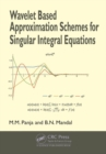 Wavelet Based Approximation Schemes for Singular Integral Equations - Book