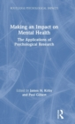Making an Impact on Mental Health : The Applications of Psychological Research - Book