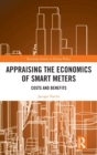 Appraising the Economics of Smart Meters : Costs and Benefits - Book