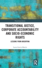 Transitional Justice, Corporate Accountability and Socio-Economic Rights : Lessons from Argentina - Book