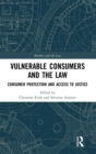 Vulnerable Consumers and the Law : Consumer Protection and Access to Justice - Book