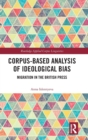 Corpus-Based Analysis of Ideological Bias : Migration in the British Press - Book