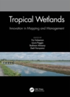 Tropical Wetlands - Innovation in Mapping and Management : Proceedings of the International Workshop on Tropical Wetlands: Innovation in Mapping and Management, October 19-20, 2018, Banjarmasin, Indon - Book
