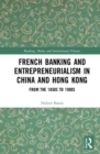 French Banking and Entrepreneurialism in China and Hong Kong : From the 1850s to 1980s - Book
