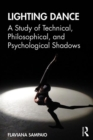 Lighting Dance : A Study of Technical, Philosophical, and Psychological Shadows - Book