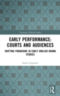 Early Performance: Courts and Audiences : Shifting Paradigms in Early English Drama Studies - Book