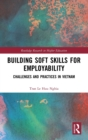 Building Soft Skills for Employability : Challenges and Practices in Vietnam - Book