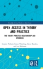 Open Access in Theory and Practice : The Theory-Practice Relationship and Openness - Book