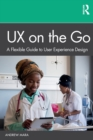 UX on the Go : A Flexible Guide to User Experience Design - Book
