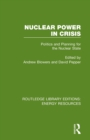 Nuclear Power in Crisis : Politics and Planning for the Nuclear State - Book