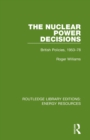 The Nuclear Power Decisions : British Policies, 1953-78 - Book