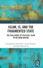 Islam, IS and the Fragmented State : The Challenges of Political Islam in the MENA Region - Book