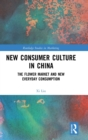 New Consumer Culture in China : The Flower Market and New Everyday Consumption - Book