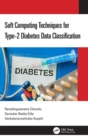Soft Computing Techniques for Type-2 Diabetes Data Classification - Book