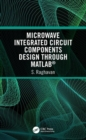 Microwave Integrated Circuit Components Design Through MATLAB (R) - Book