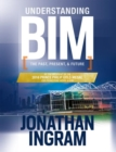 Understanding BIM : The Past, Present and Future - Book