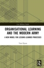 Organisational Learning and the Modern Army : A New Model for Lessons-Learned Processes - Book