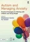 Autism and Managing Anxiety : Practical Strategies for Working with Children and Young People - Book