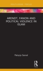 Arendt, Fanon and Political Violence in Islam - Book