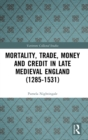 Mortality, Trade, Money and Credit in Late Medieval England (1285-1531) - Book