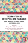 Theory of Social Enterprise and Pluralism : Social Movements, Solidarity Economy, and Global South - Book