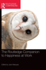 The Routledge Companion to Happiness at Work - Book