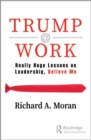 Trump @ Work : Really Huge Lessons on Leadership, Believe Me - Book