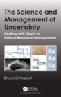The Science and Management of Uncertainty : Dealing with Doubt in Natural Resource Management - Book