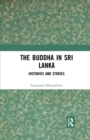 The Buddha in Sri Lanka : Histories and Stories - Book