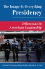 The Image Is Everything Presidency : Dilemmas In American Leadership - Book