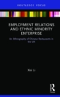 Employment Relations and Ethnic Minority Enterprise : An Ethnography of Chinese Restaurants in the UK - Book