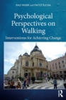 Psychological Perspectives on Walking : Interventions for Achieving Change - Book
