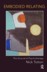 Embodied Relating : The Ground of Psychotherapy - Book
