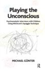 Playing the Unconscious : Psychoanalytic Interviews with Children Using Winnicott's Squiggle Technique - Book