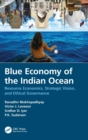 Blue Economy of the Indian Ocean : Resource Economics, Strategic Vision, and Ethical Governance - Book