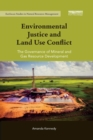 Environmental Justice and Land Use Conflict : The governance of mineral and gas resource development - Book