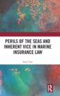 Perils of the Seas and Inherent Vice in Marine Insurance Law - Book