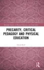 Precarity, Critical Pedagogy and Physical Education - Book