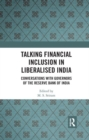 Talking Financial Inclusion in Liberalised India : Conversations with Governors of the Reserve Bank of India - Book