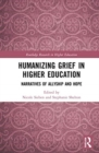 Humanizing Grief in Higher Education : Narratives of Allyship and Hope - Book