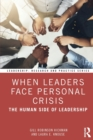 When Leaders Face Personal Crisis : The Human Side of Leadership - Book