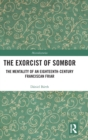 The Exorcist of Sombor : The Mentality of an Eighteenth-Century Franciscan Friar - Book