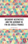 Decadent Aesthetics and the Acrobat in French Fin de siecle - Book