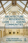 Architecture for Residential Care and Ageing Communities : Spaces for Dwelling and Healthcare - Book