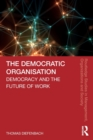 The Democratic Organisation : Democracy and the Future of Work - Book